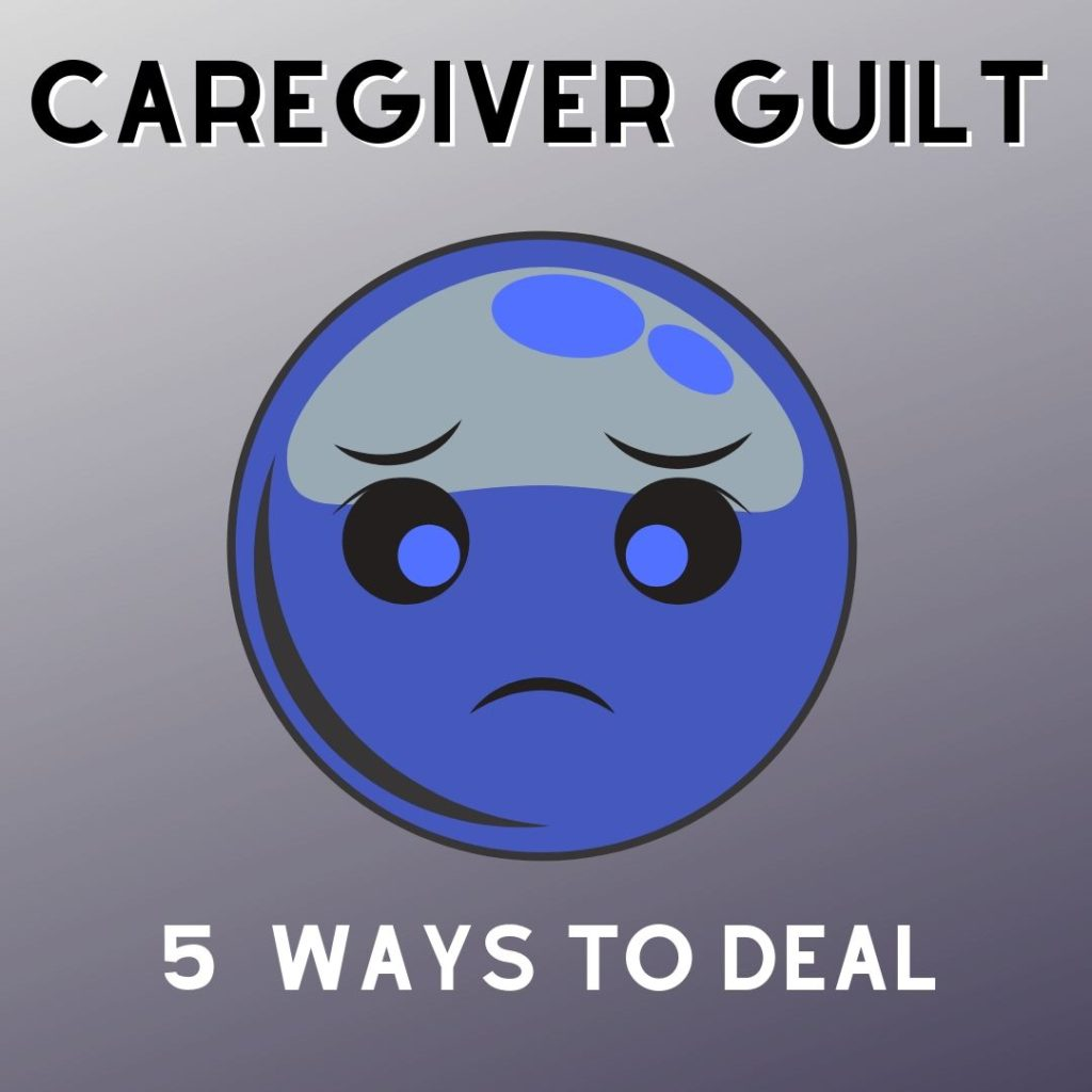 Five Ways to Deal with Caregiver Guilt