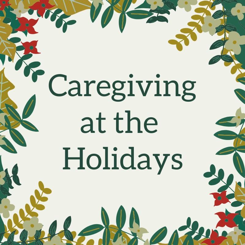Caregiving at the Holidays